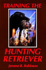 Training the Hunting Retriever by Jerome B. Robinson (Paperback, 1999)