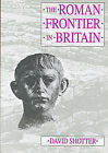 The Roman Frontier in Britain: Hadrian's Wall, the Antonine Wall and Roman Policy in Scotland by David C. A. Shotter (Paperback, 1998)