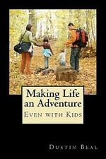 Making Life an Adventure : Even with Kids by Dustin Beal (2011, Paperback)