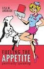 Fueling The Appetite 9781424191284 by Lisa M. Andrade Paperback