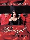 Betrayal of the Heart by Queen Starasia (Paperback, 2012)