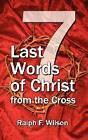 Seven Last Words of Christ from the Cross von Ralph F. Wilson (2009, Taschenbuch)