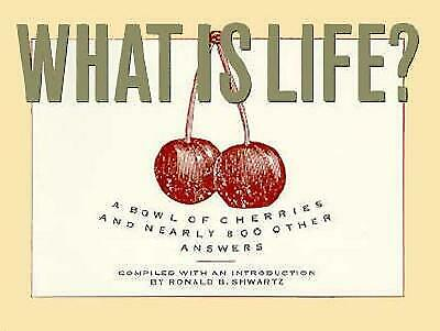 What Is Life? : A Bowl of Cherries and Nearly 800 Other Answers