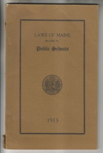 1913 BOOKLET LAWS OF MAINE RELATING TO PUBLIC SCHOOL