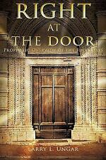 Right at the Door : Prophetic Overview of the Final Days by Larry L. Ungar...