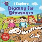 I Explore Digging for Dinosaurs by Dr. Mike Goldsmith (Board book, 2014)
