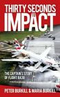 Thirty Seconds to Impact 9781449088583 by Maria Burkill Paperback