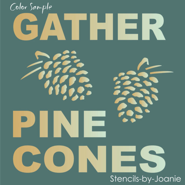 Joanie STENCIL Gather Pine Cones Cabin Mountain Lodge Rustic Retreat Prim Signs