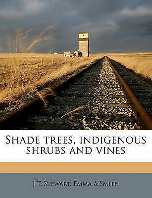 1 of 1 - NEW Shade trees, indigenous shrubs and vines by J T. Stewart