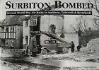 Surbiton Bombed: Second World War Air Raids in Surbiton, Tolworth and Berrylands by Paul Adams, Mark Davison (Paperback, 2002)