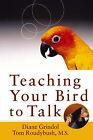 Teaching Your Bird to Talk by Diane Grindol, Tom Roudybush (Hardback, 2003)