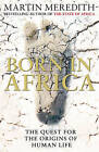Born in Africa: The Quest for the Origins of Human Life by Martin Meredith (Hardback, 2011)