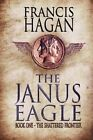 The Janus Eagle: Book One - The Shattered Frontier by Francis Hagan (Paperback / softback, 2013)