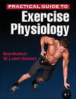 Practical Guide to Exercise Physiology by Bob Murray, W. Larry Kenney (Paperback, 2016)