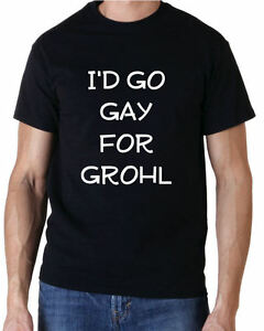 """""""I'd Go Gay For Grohl"""" Funny Rock Music Festival T-Shirt"""
