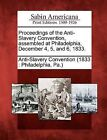 Proceedings of the Anti-Slavery Convention, Assembled at Philadelphia, December 4, 5, and 6, 1833. by Gale Ecco, Sabin Americana (Paperback / softback, 2012)