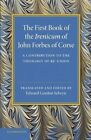First Book of the Irenicum of John Forbes of Corse: A Contribution to the Theology of Re-Union by John Forbes (Paperback, 2014)