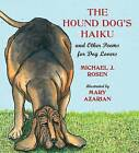 The Hound Dog's Haiku: And Other Poems for Dog Lovers by Michael J Rosen (Hardback)