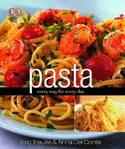 1 of 1 - Pasta: Every Way for Every Day By Eric Treuille, Anna Del Conte. 9781405332095