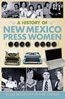 A History of New Mexico Press Women (1949-2009) by Sandy Schauer, Denise Tessier (Paperback / softback, 2010)