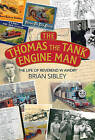 The Thomas the Tank Engine Man: The Life of Reverend W Awdry by Brian Sibley (Hardback, 2015)