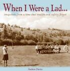 When I Were a Lad: ..They Had None of This Health & Safety Nonsense by Andrew Davies (Paperback, 2009)