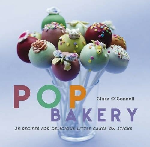 1 of 1 - New, Pop Bakery: 25 Cakes on Sticks and Other Tempting Delights, Clare O'Connell