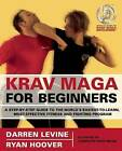 Krav Maga for Beginners: A Step-By-Step Guide to the World's Easiest-To-Learn, Most-Effective Fitness and Fighting Program by John Whitman, Darren Levine, Ryan Hoover (Paperback, 2008)