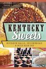 Kentucky Sweets: Bourbon Balls, Spoonbread & Mile High Pie by Sarah C Baird (Paperback / softback, 2014)