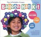 The Inflatable Crown Balloon Hat Kit by Charlie Eckert and Addi Somekh (2001, Novelty Book)