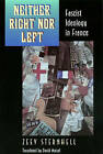 Neither Right Nor Left: Fascist Ideology in France by Zeev Sternhell (Paperback, 1995)