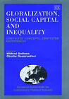 Globalisation, Social Capital and Inequality: Contested Concepts, Contested Experiences by Edward Elgar Publishing Ltd (Hardback, 2003)