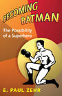 Becoming Batman: The Possibility of a Superhero by E. Paul Zehr (Hardback, 2008)