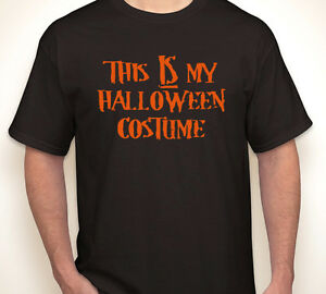 083a79e5f86a THIS IS MY HALLOWEEN COSTUME cheap ass funny trick or treat black T ...