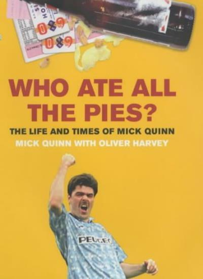 Who Ate All The Pies? The Life and Times of Mick Quinn,Mick Quinn, Oliver Harve