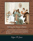 Making the House a Home by Edgar Albert Guest (Paperback / softback, 2008)