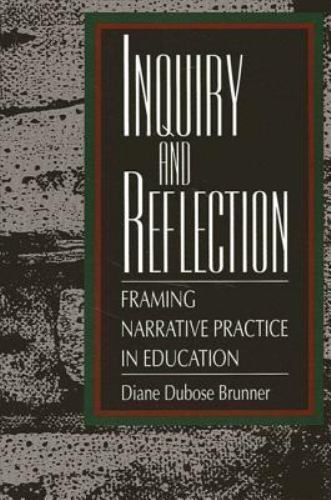 Inquiry and Reflection : Framing Narrative Practice in Education
