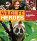 Wildlife Heroes : 40 Leading Conservationists and the Animals They Are Committed to Saving by Julie Scardina and Jeff Flocken (2012, Paperback)