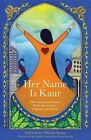 Her Name Is Kaur: Sikh American Women Write about Love, Courage, and Faith by She Writes PR (Paperback / softback, 2014)