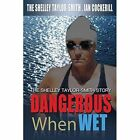 Dangerous When Wet by Shelley Taylor-Smith (Paperback / softback, 2014)