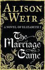 The Marriage Game by Alison Weir (Hardback, 2014)