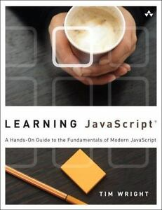 Learning Ser.: Learning JavaScript : A Hands-On Guide to the Fundamentals of… |