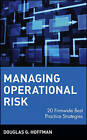 Managing Operational Risk: 20 Firmwide Best Practice Strategies by Douglas G. Hoffman (Hardback, 2002)