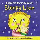 How to Tuck in Your Sleepy Lion von Jane Clarke (2015, Gebundene Ausgabe)