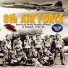 8th Air Force : American Heavy Bomber Groups in England, 1942-1945 by Gregory Pons (2006, Hardcover)