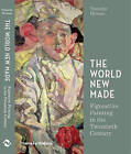 The World New Made: Figurative Painting in the Twentieth Century by Timothy Hyman (Hardback, 2016)