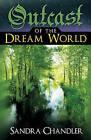 Outcast of the Dream World by Sandra Chandler (Hardback, 2011)