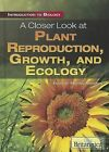 A Closer Look at Plant Reproduction, Growth, and Ecology by Rosen Education Service (Hardback, 2011)