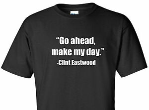 fc3266d32c974 Details about Clint Eastwood Quote T-Shirt Go ahead Make My Day Dirty Harry  Quote Shirt