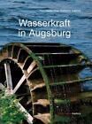 Wasserkraft in Augsburg von Franz Häussler (2015, Gebundene Ausgabe)
